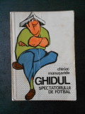 CHIRIAC MANUSARIDE - GHIDUL SPECTATORULUI DE FOTBAL
