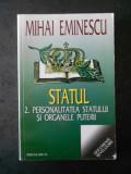 MIHAI EMINESCU - STATUL. PERSONALITATEA STATULUI SI ORGANELE PUTERII volumul 2