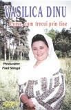 Caseta Vasilica Dinu – Lume, Cum Trecui Prin Tine , originala, holograma