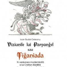 Viziunile lui Parpangel sau Tiganiada | Cristian Badilita, Ioan Budai-Deleanu