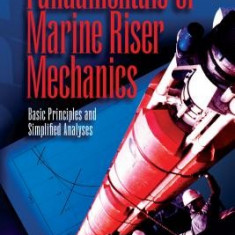 Fundamentals of Marine Riser Mechanics: Basic Principles and Simplified Analysis [With CDROM]