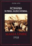 România în Primul Război Mondial. Marea Unire 1918