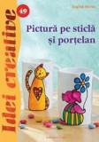 Pictura pe sticla si portelan - Idei Creative 49   Ingrid Moras