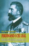 Ferdinand I cel Leal, Regele tuturor romanilor | Paul Cernovodeanu, Andreas