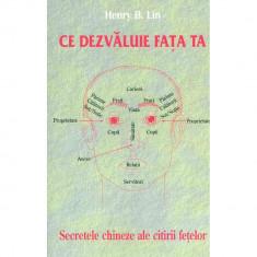 Ce dezvaluie fata ta - secrete chineze ale citirii chipului - Henry B. Lin
