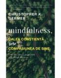 Mindfulness, calea constienta spre compasiunea de sine/Christopher K. Germer, Curtea Veche, Curtea Veche Publishing