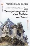 Bucurestii sculptorului Emil Wilhelm von Becker - Victoria Dragu-Dimitriu