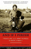 And If I Perish: Frontline U.S. Army Nurses in World War II, Paperback/Evelyn Monahan