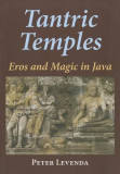 Tantric Temples: Eros and Magic in Java