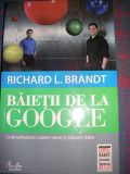 Baietii de la Google. Cum gandesc Larry Page si Sergey Brin - Richard L. Brandt