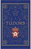 The Little Book of the Tudors - Annie Bullen
