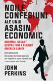 Cumpara ieftin Noile confesiuni ale unui asasin economic. Adevarul socant despre cum a cucerit America lumea/John Perkins