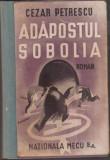 ADAPOSTUL SOBOLIA , CEZAR PETRESCU , PRIMA EDITIE 1945