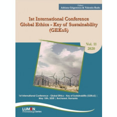 1st international conference Global ethics - key of sustainability (GEKOS) - Adriana GRIGORESCU, Valentin RADU (editori)