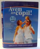 AVEM UN COPIL!, 0-3 ANI, GHID PRACTIC COMPLET PENTRU PARINTI de GRAZIA HONNEGER FRESCO , 2009