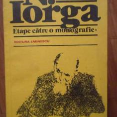 N. Iorga Etape Catre O Monografie - Dan Zamfirescu ,300043