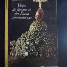 Viata De Fiecare Zi Din Rusia Ultimului Tar - Henri Troyat ,543026