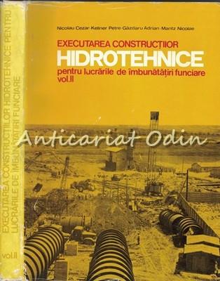 Executarea Constructiilor Hidrotehnice II - Nicolau Cezar - Tiraj: 1950 Exp.