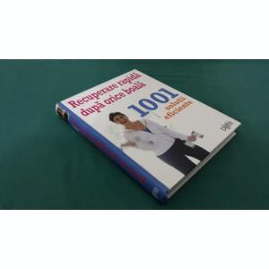 RECUPERAREA RAPIDĂ DUPĂ ORICE BOALĂ*1001 SOLUȚII EFICIENTE/READERS DIGEST/2012/B