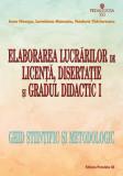 Elaborarea lucrarilor de licenta, disertatie si gradul didactic I ghid stiintific si metodologic