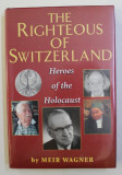 THYE RIGHTEOUS OF SWITZERLAND - HEROES OF THE HOLOCAUST by MEIR WAGNER , 2001, DEDICATIE*
