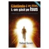Cautandu-l pe Allah, l-am gasit pe Isus - Nabeel Qureshi
