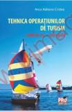 Tehnica operatiunilor de turism. Studii de caz. Teste grila - Anca Adriana Cristea