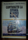 NICOLAE BARDEANU, DAN NICOLESCU - CONTRIBUTIUNI LA ISTORIA MARINEI ROMANE, VOL 1, 1979