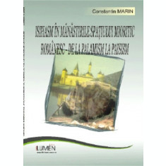 Isihasm in Manastirile spatiului mioritic romanesc. De la palamism la paisism - Constantin MARIN