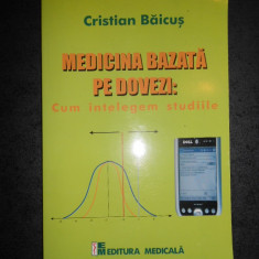 CRISTIAN BAICUS - MEDICINA BAZATA PE DOVEZI: CUM INTELEGEM STUDIILE