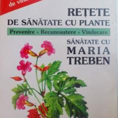 RETETE DE SANATATE CU PLANTE. PREVENIRE / RECUNOASTERE / VINDECARE de MARIA TREBEN 1996
