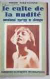 LE CULTE DE LA NUDITE - SENSATIONNEL REPORTAGE EN ALLEMAGNE par ROGER SALARDENNE , EDITIE INTERBELICA
