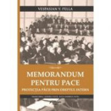 Memorandum pentru pace. Protectia pacii prin dreptul intern - Vespasian Pella