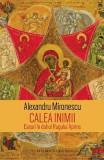 Calea inimii: Eseuri in duhul Rugului Aprins - Alexandru Mironescu