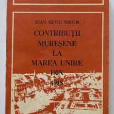 Ioan Silviu Nistor - Contribuții mureșene la Marea Unire din 1918