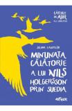 Minunata calatorie a lui Nils Holgersson prin Suedia (Cărţile de aur ale copilăriei)