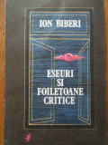 Eseuri Si Foiletoane Critice - Ion Biberi ,288523