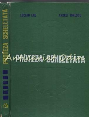 Proteza Scheletata - Lucian Ene, Andrei Ionescu