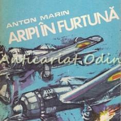 Aripi In Furtuna - Anton Marin - Seria: Memorii De Razboi
