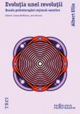 Albert Ellis - Evoluția unei revoluții. Bazele psihoterapiei rațional-emotive