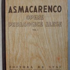 OPERE PEDAGOGICE ALESE , VOLUMUL I de A. S. MACARENCO , 1951