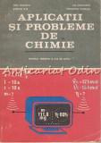 Cumpara ieftin Aplicatii Si Probleme De Chimie - Ion Ionescu, Lia Cojocaru, Stefan Ilie