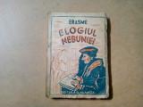 ELOGIUL NEBUNIEI -  ERASME - 1943, 219 p. cu ilustratii + XXXII in anexa