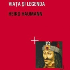 Dracula. Viata si legenda/Heiko Haumann