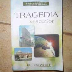 Tragedia Veacurilor - Ellen White ,534690