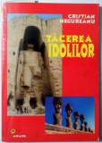 TACEREA IDOLILOR de CRISTIAN NEGUREANU , 2004