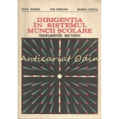 Dirigentia In Sistemul Muncii Scolare - Ioan Damsa, Ion Dragan, Marin Iliescu