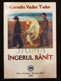 VADIM TUDOR-CORNELIU (Dedicatie si Autograf !) - INGERUL RANIT (Maxime si Cugetari), 2004, Bucuresti