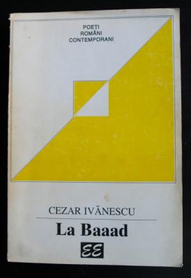 Cezar Ivănescu - La Baaad (antologie Editura Eminescu, 1996) foto