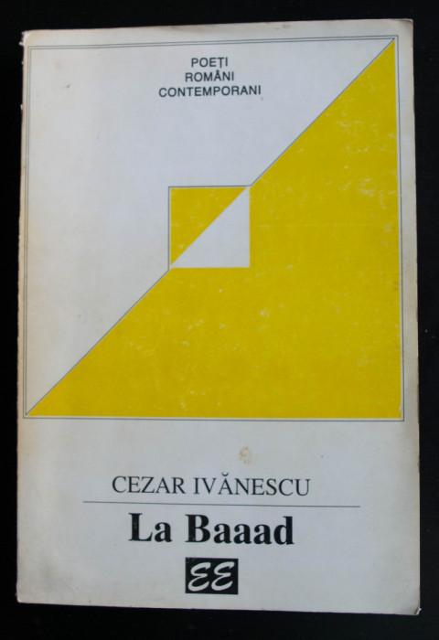 Cezar Ivănescu - La Baaad (antologie Editura Eminescu, 1996)